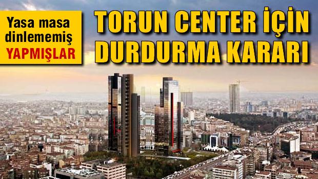 Torun Center i�in durdurma karar�