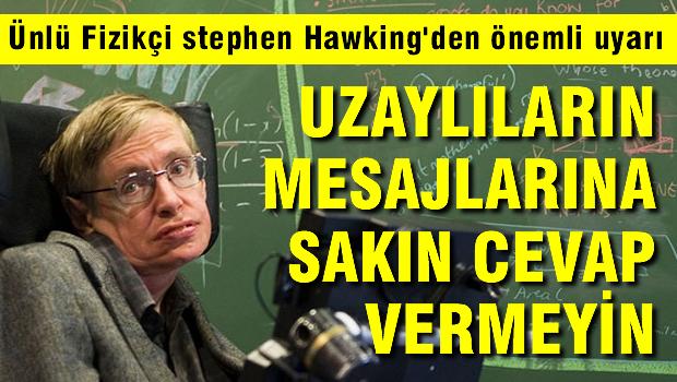 Stephen Hawking'den 'uzaylıların mesajlarına cevap vermeyin' uyarısı