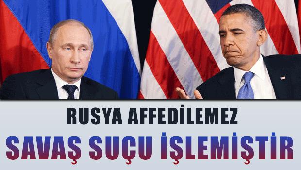'Rusya affedilemez sava� su�u i�lemi�tir'