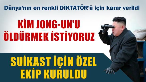 'Kim Jong-Un�u �ld�rmek istiyoruz'