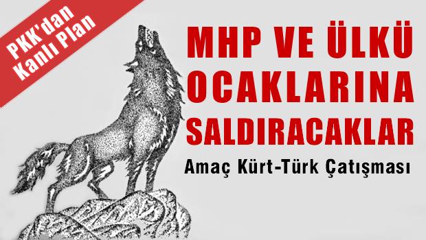 PKK'dan kanlı plan,  MHP ve Ülkü Ocaklarına saldıracaklar!