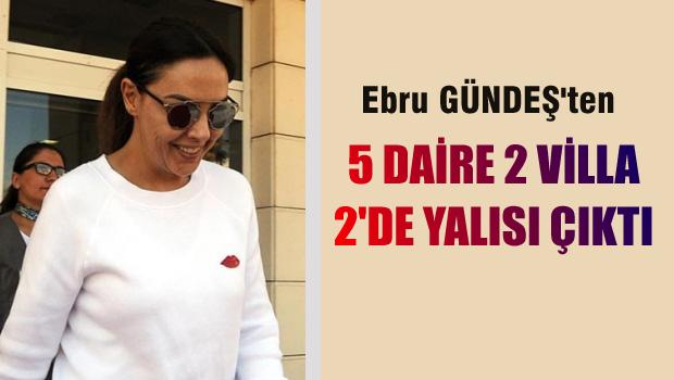 Ebru Gündeş'den 5 daire, 2 yalı 2 de villa çıktı