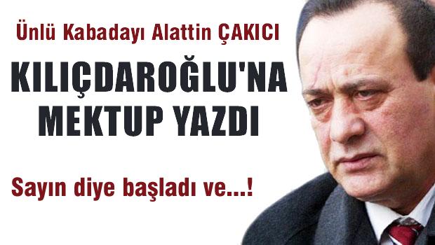 Alaattin Çakıcı CHP liderine mektup yazdı