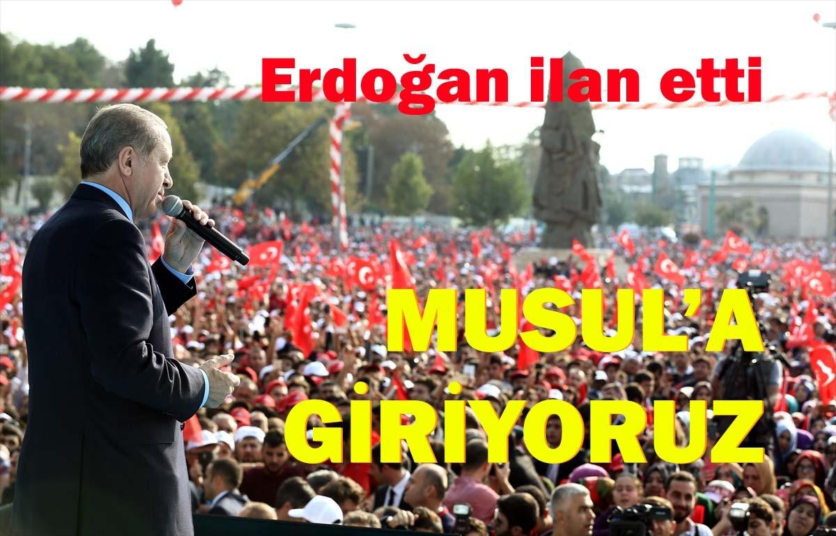 Erdoğan ilan etti, Musul'a giriyoruz!