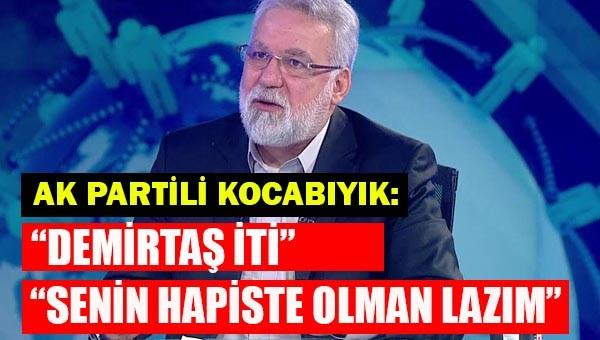AK Partili Hüseyin Kocabıyık, 'Senin hapiste olman lazım'