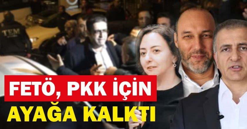 FETÖ, PKK için ayağa kalktı