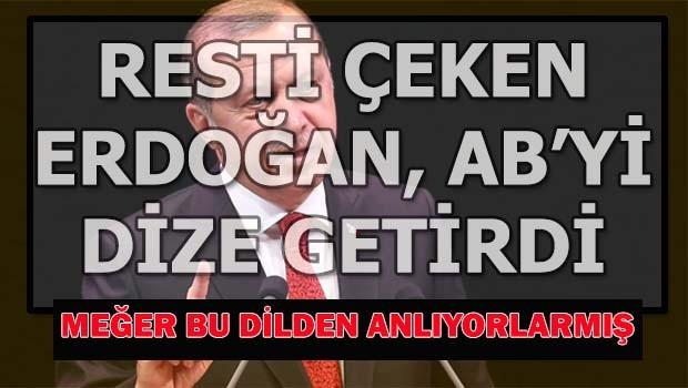 Resti çeken Erdoğan, AB'yi 'dize' getirdi