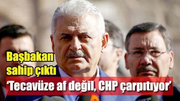 Başbakan Yıldırım, 'Tecavüze af değil, CHP çarpıtıyor'