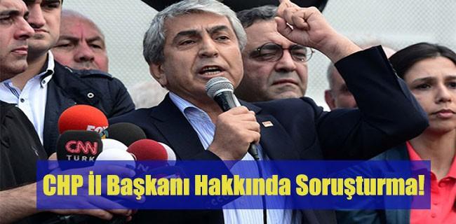 CHP İl Başkanı Hakkında Soruşturma