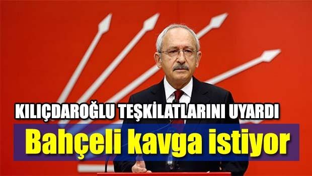 Kılıçdaroğlu, 'Bahçeli kavga istiyor'