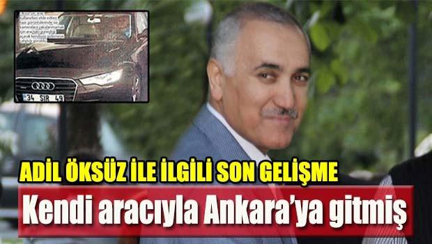 Adil Öksüz kendi aracıyla Ankara'ya gitmiş