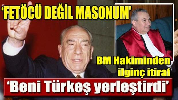 BM Hakiminden ilginç itiraf, 'Beni Türkeş yerleştirdi'
