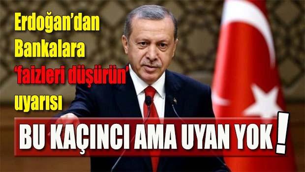 Erdoğan'dan bankalara faizleri 'düşürün' uyarısı