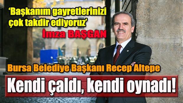 Bursa Belediye Başkanı Altepe kendi çaldı kendi oynadı