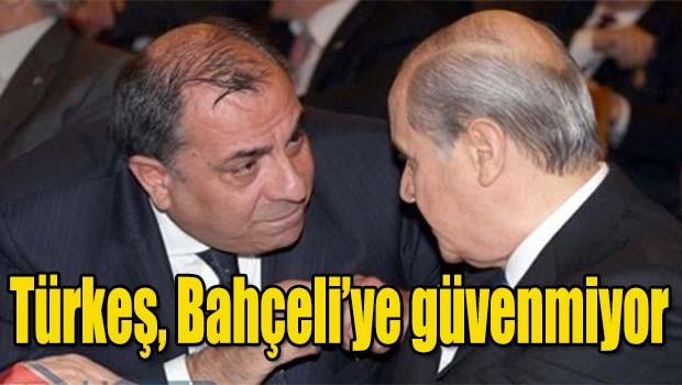 Türkeş, Bahçeli'ye güvenmiyor!
