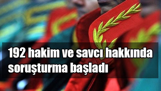 Ankara Cumhuriyet Başsavcılığınca,192 hakim ve savcı hakkında soruşturma başladı