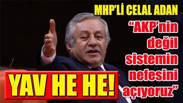 MHPli Adan, 'AKP'nin değil, sistemin nefesini açıyoruz'