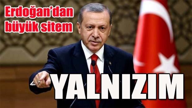 Erdoğan'dan büyük sitem, 'Yalnızım'