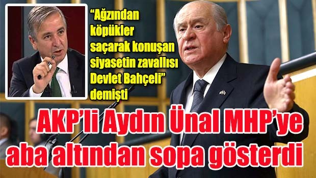 AKP'li Aydın Ünal MHP'ye aba altından sopa gösterdi
