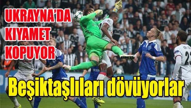 Ukrayna'da kıyamet kopuyor, Beşiktaşlıları dövüyorlar