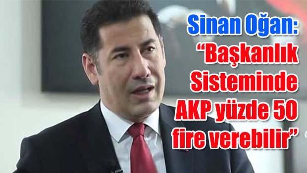 Sinan Oğan, 'Başkanlık Sisteminde AKP yüzde 50 fire verebilir'