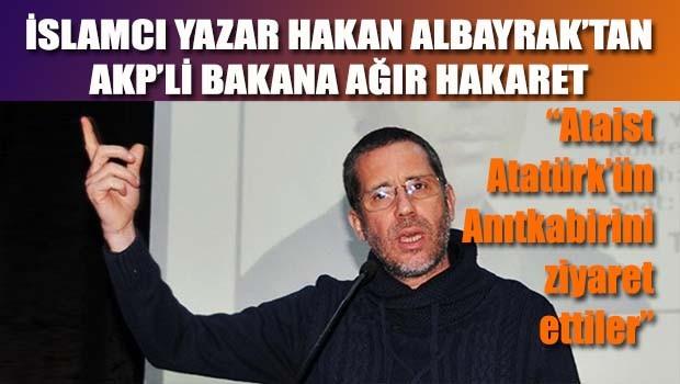 İslamcı Yazar Albayrak'tan AKP'li bakana ağır hakaret