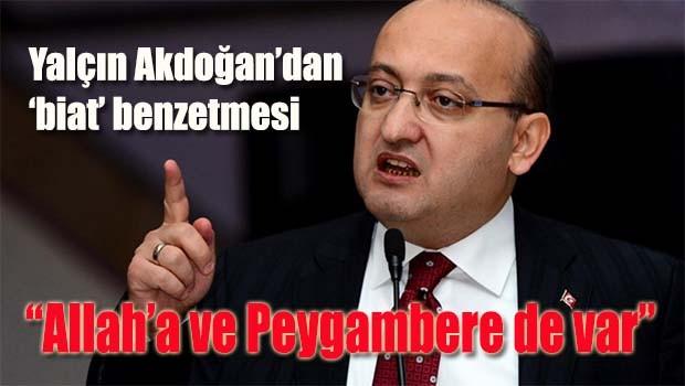 Yalçın Akdoğan'dan 'biat' benzetmesi