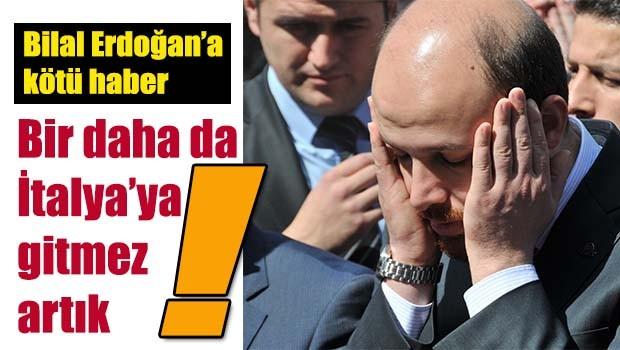 İtalya'dan Bilal Erdoğan'a kötü haber