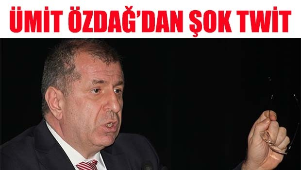 Ümit Özdağ'dan şok twit