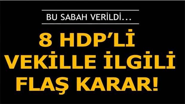 HDP'li 8 vekil için flaş karar