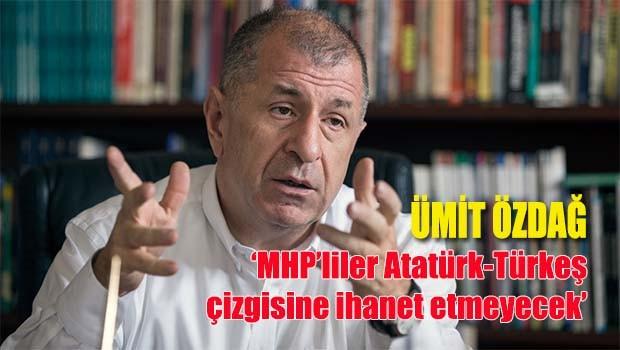 Özdağ, 'MHP'liler Atatürk-Türkeş çizgisine ihanet etmeyecek'