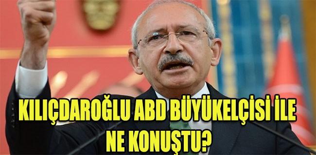 Kılıçdaroğlu, ABD Büyükelçisi ile ne görüştü?