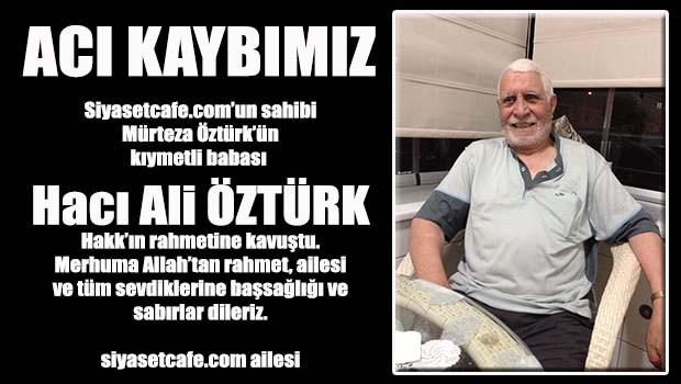 Acı kaybımız, Hacı Ali Öztürk vefat etti