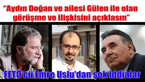 FETÖ'cü Emre Uslu, Ahmet Hakan üzerinden Aydın Doğan'a yüklendi