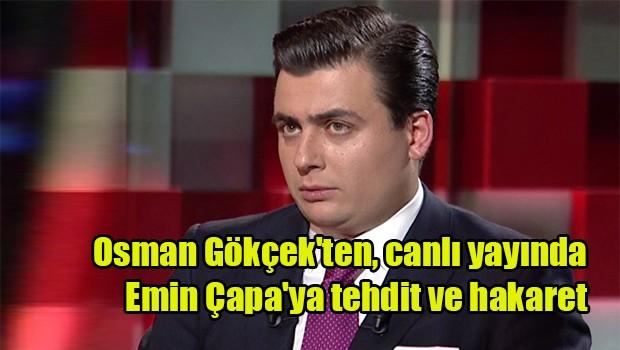 Osman Gökçek'ten, canlı yayında Emin Çapa'ya tehdit ve hakaret