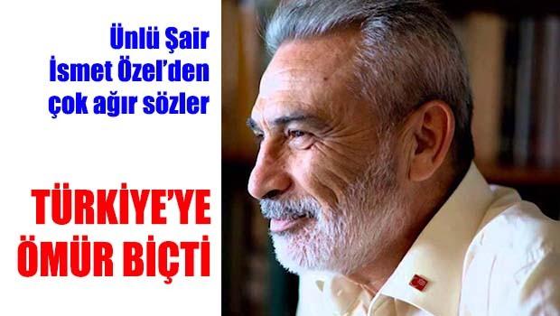 İsmet Özel Türkiye'ye ömür biçti!