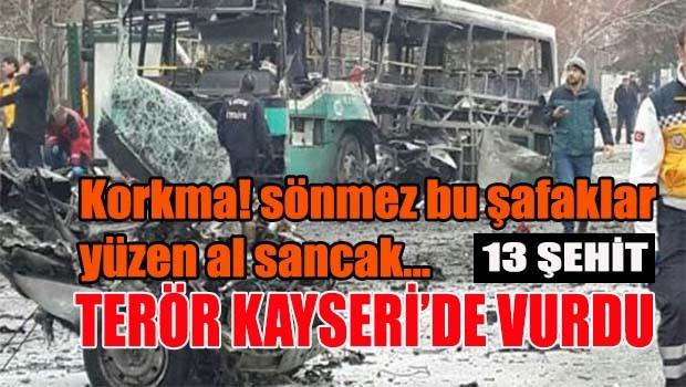 Terör Kayseri'de vurdu, 13 şehit