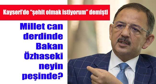 Millet can derdinde, Bakan Özhaseki neyin peşinde?