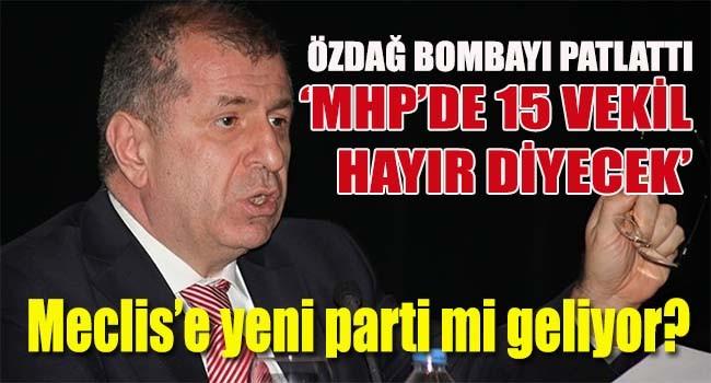 Özdağ, 'MHP'de 15 vekil hayır diyecek'