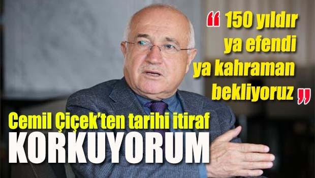 Cemil Çiçek'ten tarihi itiraf!