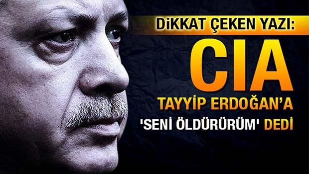 CİA Erdoğan'a 'seni öldürürüm' dedi!