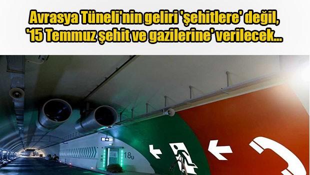 Avrasya Tüneli'nin geliri '15 Temmuz şehit ve gazilerine' verilecek