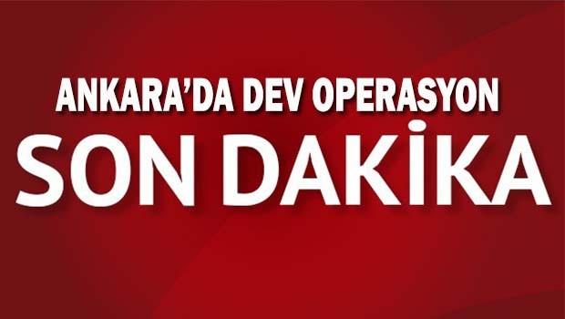 Ankara'da dev operasyon