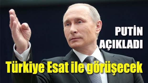 Putin açıkladı, Türkiye Esat ile görüşecek