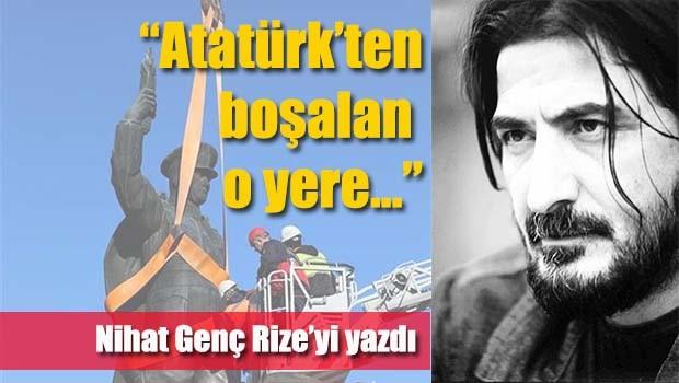 Nihat Genç, 'Atatürk'ten boşalan o yere...'