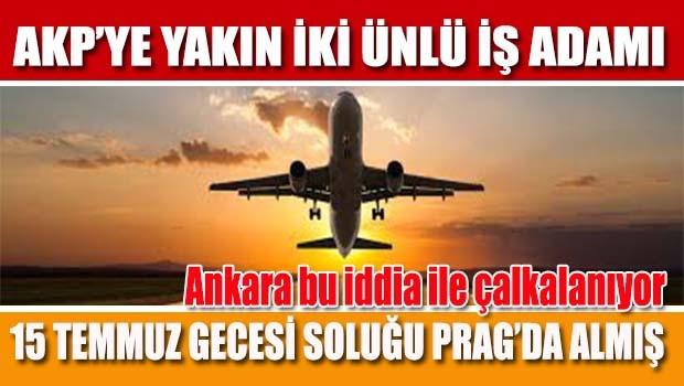 ŞOK İDDİA... AKP'ye yakın iki ünlü işadamı darbe gecesi Prag'a kaçmış!