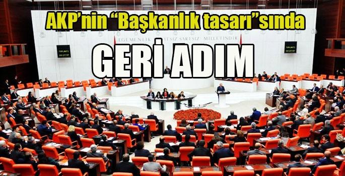 """AKP'nin """"Başkanlık tasarı""""sında geri adım"""