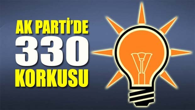 AK Parti'de 330 korkusu!