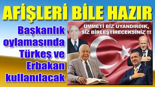 Başkanlık'ta Türkeş ve Erbakan kullanılacak