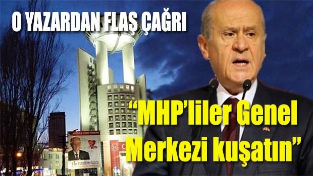 FLAŞ ÇAĞRI... 'MHP'liler Genel Merkezi kuşatın'